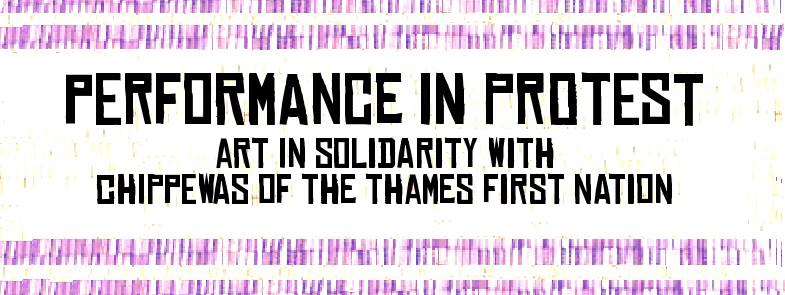 Animacy Theatre Collective - Performance in Protest. Art in Solidarity with the Chippewas of the Thames First Nation
